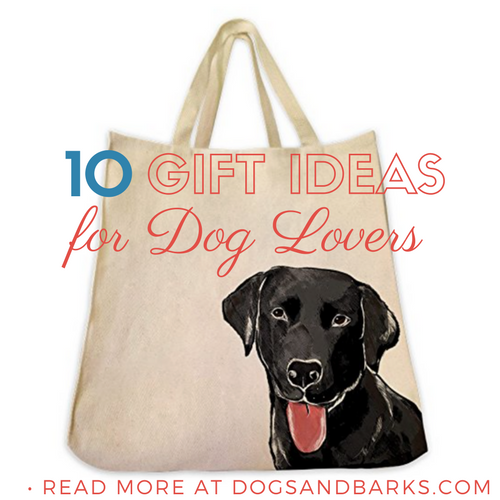 10 Gift Ideas for Dog Lovers - Dogs and Bark